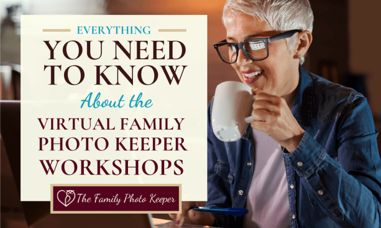 Everything You Need to Know About the Virtual Family Photo Keeper Workshops