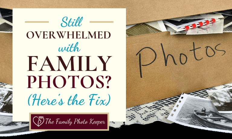 Why You're Still Overwhelmed with Family Photos (How to Fix it)